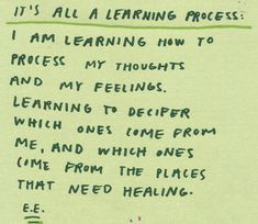 it's all a learning process: i am learning how to process my thoughts and my feelings. learning to decifer which ones come from me, and which ones come from the places that need healing. Words Quotes, Wise Words, Me Quotes, Sayings, Yoga Quotes, Film Quotes, Pretty Words, Beautiful Words, Cool Words