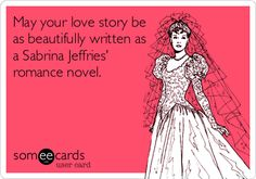 May your love story be as beautifully written as a Sabrina Jeffries' romance novel.  https://www.facebook.com/SabrinaJeffriesAuthor