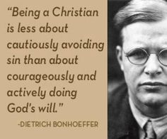 """""""Being a Christian is less about cautiously avoiding sin than about courageously and actively doing God's will."""" - Dietrich Bonhoeffer (Two Step Quotes) Quotable Quotes, Bible Quotes, Bible Verses, Scriptures, Christian Life, Christian Quotes, Christian Motivation, Christian Living, Cool Words"""