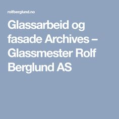 Glassarbeid og fasade Archives – Glassmester Rolf Berglund AS