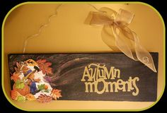 Autumn  Moments   Wood  sign  hanging by CCsCountryCreations, $12.00