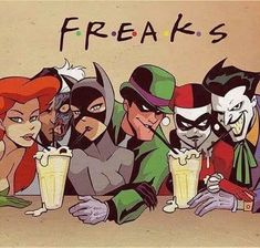 F.R.E.A.K.S. F.R.E.A.K.S.  // Poison Ivy //  Cat Woman // The Joker // Harley Quinn // Riddler // Two Face