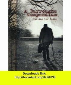 A Burroughs Compendium Calling the Toads (9780965982603) Allen Ginsberg, Lee Ranaldo, Ron Whitehead , ISBN-10: 0965982602  , ISBN-13: 978-0965982603 ,  , tutorials , pdf , ebook , torrent , downloads , rapidshare , filesonic , hotfile , megaupload , fileserve
