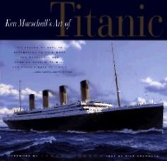 Ken Marschall's Art of Titanic : An Illustrated History by Rick Archbold...
