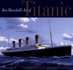 Ken Marschall's Art of Titanic : An Illustrated History by Rick Archbold...