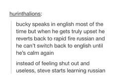 Before that Natasha had to translate and her and Bucky became friends but it didn't calm him down, so she persuaded Steve into learning Russian with her help.