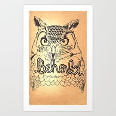 What we behold is what we become... BEHOLD THE BEAUTY TODAY, BEHOLD THE GOD WHO IS INFINATE IN BEAUTY...Owl Behold Art Print by Aeron Brown - $17.68