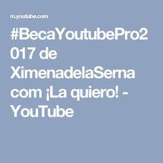 #BecaYoutubePro2017 de XimenadelaSerna com ¡La quiero! - YouTube