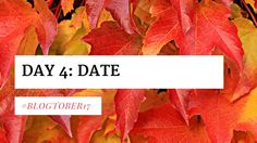 Our First Date   Blogtober17 Day 4