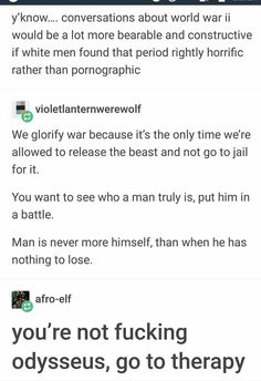 They romanticized war. Maybe if they witnessed some traumatic injuries irl they'd stop playing toy soldier. See what actual bullets and explosions do, then see if it still seems glamorous. Tumblr Funny, Funny Memes, Hilarious, Faith In Humanity, Humor, Found Out, Social Justice, Writing Prompts, Equality