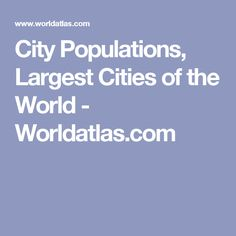 City Populations, Largest Cities of the World - Worldatlas.com World Cities, Mexico City, Japan, Jet Set, Japanese, Mexico