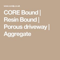 CORE Bound | Resin Bound | Porous driveway | Aggregate