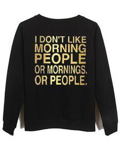 I dont like morning people ay - Funny Shirt Sayings - Ideas of Funny Shirt Sayings - Funny T Shirt Sayings, T Shirts With Sayings, Clothes With Quotes, Shirt Quotes, Funny Outfits, Cute Casual Outfits, Funny Clothes, Emo Outfits, Summer Outfits
