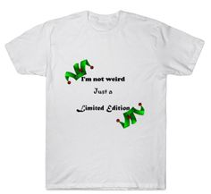 Im Not Weird Just A Limited Edition Funny Tee Funny Tees, Weird, Mens Tops, T Shirt, Funny Tee Shirts, Supreme T Shirt, Tee Shirt, Funny T Shirts, Tee