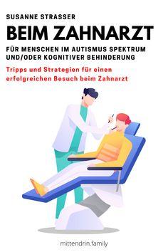 die besten Tipps und Strategien für einen Besuch beim Zahnarzt ohne Angst mit Menschen im Autismus Spektrum und/oder kognitiver Behinderung #autismus #autismusspektrum #zahnarzt #susannestrasser