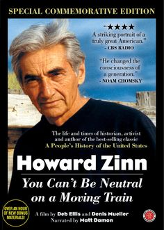 Howard Zinn: You Can't Be Neutral on a Moving Train (Commemorative Edition - 2010) http://firstrunfeatures.com/zinn.html
