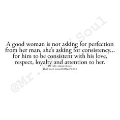 A woman wants consistency in everything. She should have it in love. Great Quotes, Quotes To Live By, Me Quotes, Inspirational Quotes, Good Man Quotes, Love Images, Mantra, Hopeless Romantic, My Guy