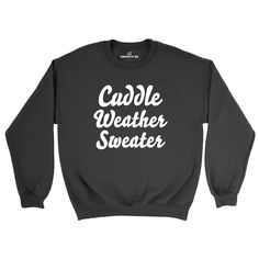 Cuddle Weather Sweater Black Unisex Pullover Sweatshirt | Sarcastic Me