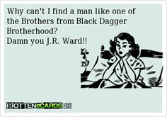OH MY GOD SOMEONE FINALLY MADE AN ECARD FOR J.R. WARD AND THE BDB AND IT'S GOD'S HONEST TRUTH I THINK I MAY JUST PEE FROM EXCITEMENT.  #TheWardenRules #BDB