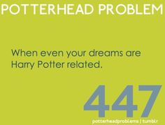 Potterhead problem 447. Happens a lot. Once i dreamt of being in the trio's position during that endless camping in deathly hallows and the other one was somehow related to OOTP