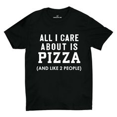 All I Care About Is Pizza (And Like 2 People) Black Unisex T-shirt | Sarcastic Me