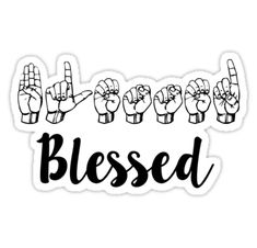 """""""Blessed Sign Language"""" Stickers by MadEDesigns Sign Language Phrases, Sms Language, Sign Language Alphabet, Learn Sign Language, American Sign Language, Cute Laptop Stickers, Bubble Stickers, Cute Backgrounds For Phones, Alphabet Code"""