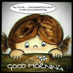 Popped In To Say Hi, Good Morning morning good morning good morning quotes good morning images Funny Good Morning Quotes, Good Morning Funny, Morning Greetings Quotes, Good Morning Friends, Good Morning Good Night, Morning Humor, Good Morning Wishes, Morning Messages, Morning Sayings