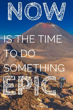 """""""NOW is the time to do something EPIC""""   Inspirational Travel Quote by The Planet D: Adventure Travel Blog"""
