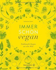 Immer schon vegan - Traditionelle Rezepte aus aller Welt. Echter Geschmack ohne Ersatzprodukte!, http://www.amazon.de/dp/3850338568/ref=cm_sw_r_pi_awdl_TJY8vb1W7V63E