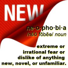 neophobia extreme or irrational fear or dislike of anything new, novel, or unfamiliar.
