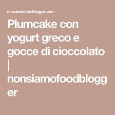 Plumcake con yogurt greco e gocce di cioccolato | nonsiamofoodblogger