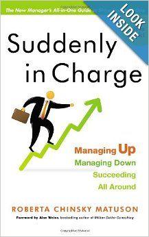 Suddenly in Charge: Managing Up, Managing Down, Succeeding All Around: Roberta Chinsky Matuson: 9781857885613: Amazon.com: Books