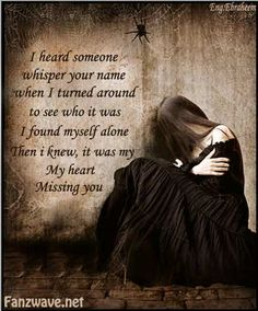 "I hear your voice all the time. Always whispering something I wish I could hear one more time. A simple ""I love you."" but when I look for you. I realize I'm just alone, and that my nightmares have become reality."
