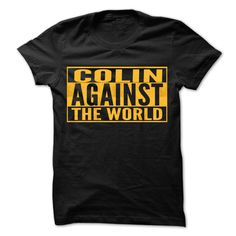 COLIN Against The World - ≧ Cool Shirt !If you are COLIN or loves one. Then this shirt is for you. Cheers !!!COLIN Against The World, cool COLIN shirt, cute COLIN shirt, awesome COLIN shirt, great COLIN shirt, team COLIN shirt, COLIN mom shirt, COLIN dady shi