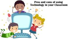 5 Pros and Cons of Using Technology in your Classroom: How Much Do you Agree?
