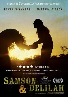 "Samson & Delilah (2009)   ""In the desert of Central Australia, aimless Samson (Rowan McNamara) takes a fancy to Delilah (Marissa Gibson), a fellow teen who takes care of her grandmother. Branded as outcasts by the rest of the community, Samson and Delilah set out for Alice Springs on a grueling road trip. The epic journey subjects the aboriginal duo to poverty, addiction and hunger..."""