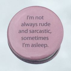 """1.50"""" Pinback button """"I'm not always rude and sarcastic..."""" - pinned by pin4etsy.com"""