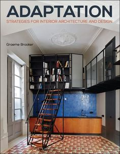 """Graeme Brooker's publication """"Adaptation Strategies for Interior Architecture and Design,"""" explores fundamental interventions to bring some older structures along with us into the future."""
