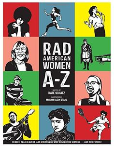 Rad American Women A-Z: Rebels, Trailblazers, and Visionaries who Shaped Our History . . . and Our Future! (City Lights/Sister Spit) by Kate Schatz http://www.amazon.com/dp/0872866831/ref=cm_sw_r_pi_dp_zvdXvb0S786Z0