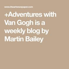 +Adventures with Van Gogh is a weekly blog by Martin Bailey
