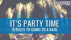 11 Rules To Going To A Rave, just forget the drug part. Let the music be your drug PLURR