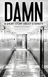 Free Kindle Book -   Damn: a short story about eternity Check more at http://www.free-kindle-books-4u.com/horrorfree-damn-a-short-story-about-eternity/