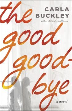 The Good Goodbye | Carla Buckley | 9780553390582 | NetGalley