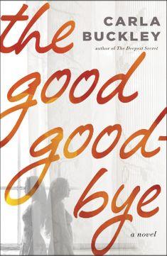 The Good Goodbye | Carla Buckley | 9780553390582 | NetGalley