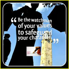 Be the watchman of your values to safeguard your character.