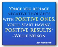 Willie Nelson quote and a few things to help with the positive