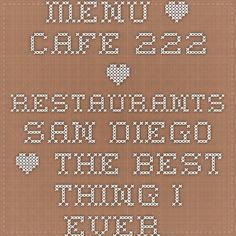 Menu * Cafe 222 * Restaurants San Diego * The Best Thing I Ever Ate - peanut butter banana stuffed french toast