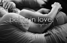 reasons to love being alive: being in love.