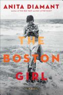 The Boston Girl by Anita Diamant. From the New York Times bestselling author of The Red Tent and Day After Night, comes an unforgettable novel about family ties and values, friendship and feminism told through the eyes of a young Jewish woman growing up in Boston in the early twentieth century.
