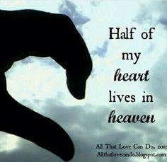 Half of my heart lives in heaven.